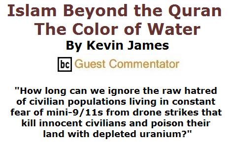 BlackCommentator.com September 10, 2015 - Issue 620: Islam Beyond the Quran: The Color of Water By Kevin James, BC Guest Commentator