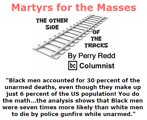 BlackCommentator.com September 10, 2015 - Issue 620: Martyrs for the Masses - The Other Side of the Tracks By Perry Redd, BC Columnist