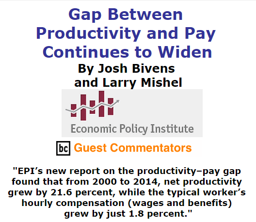 BlackCommentator.com September 10, 2015 - Issue 620: Gap Between Productivity and Pay Continues to Widen By Josh Bivens and Larry Mishel, Economic Policy Institute, BC Guest Commentators