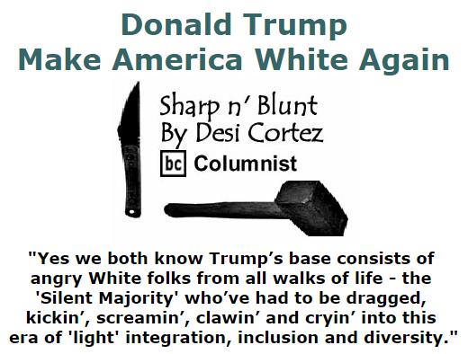 BlackCommentator.com September 10, 2015 - Issue 620: Donald Trump: Make America White Again - Sharp n' Blunt By Desi Cortez, BC Columnist