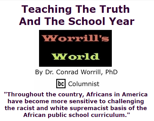 BlackCommentator.com September 10, 2015 - Issue 620: Teaching The Truth And The School Year - Worrill's World By Dr. Conrad W. Worrill, PhD, BC Columnist