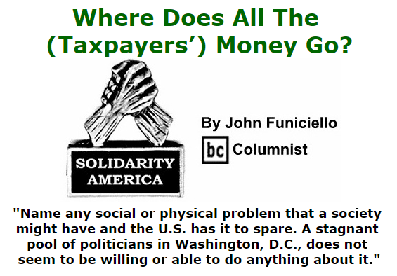 BlackCommentator.com September 17, 2015 - Issue 621: Where Does All The (Taxpayers') Money Go? - Solidarity America By John Funiciello, BC Columnist
