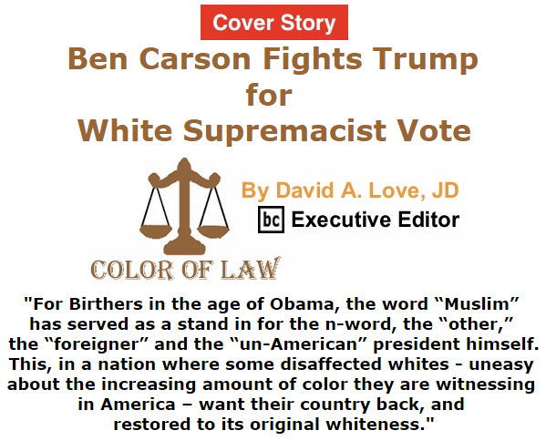 BlackCommentator.com September 24, 2015 - Issue 622 Cover Story: Ben Carson Fights Trump for White Supremacist Vote - Color of Law By David A. Love, JD, BC Executive Editor