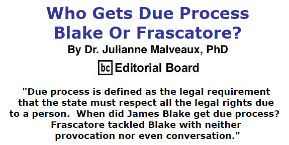 BlackCommentator.com September 24, 2015 - Issue 622: Who Gets Due Process - Blake Or Frascatore? By Dr. Julianne Malveaux, PhD, BC Editorial Board