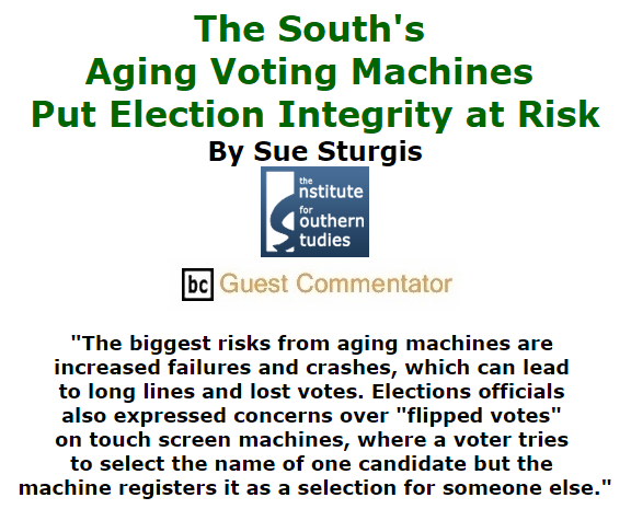 BlackCommentator.com September 24, 2015 - Issue 622: The South's Aging Voting Machines Put Election Integrity at Risk By Sue Sturgis, Institute for Southern Studies, BC Guest Commentator