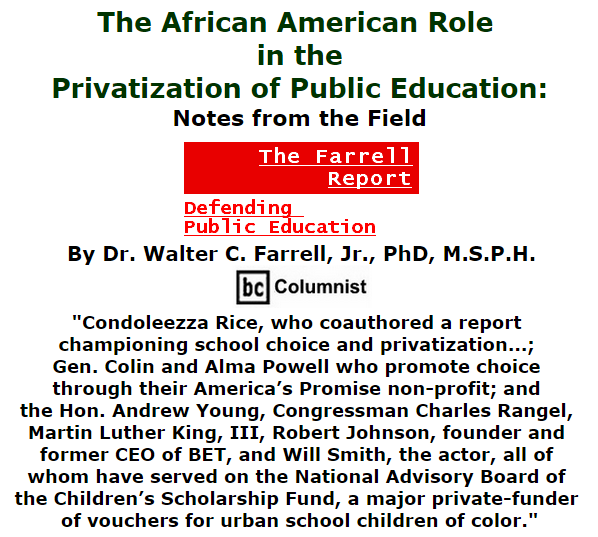 BlackCommentator.com September 24, 2015 - Issue 622: The African American Role in the Privatization of Public Education: Notes from the Field - The Farrell Report Defending Public Education y Dr. Walter C. Farrell, Jr., PhD, M.S.P.H. BC Columnist