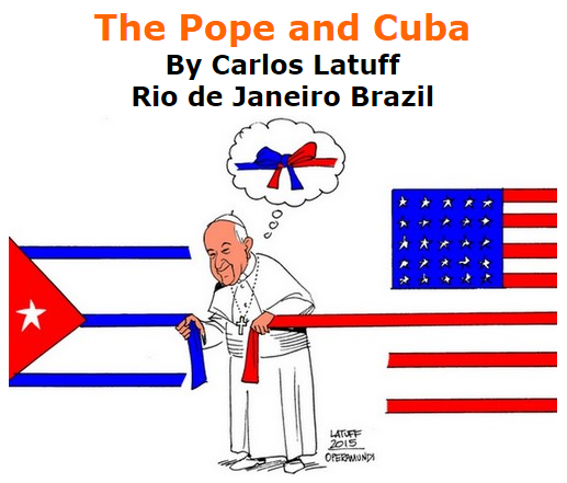 BlackCommentator.com October 01, 2015 - Issue 623: The Pope and Cuba - Political Cartoon By Carlos Latuff, Rio de Janeiro Brazil
