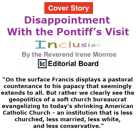 BlackCommentator.com - October 01, 2015 Cover Story: Disappointment with the Pontiff's Visit - Inclusion By The Reverend Irene Monroe, BC Editorial Board