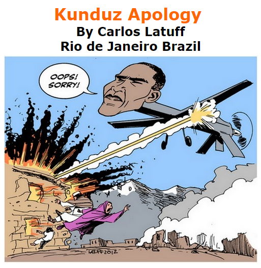 BlackCommentator.com October 08, 2015 - Issue 624: Kunduz Apology - Political Cartoon By Carlos Latuff, Rio de Janeiro Brazil