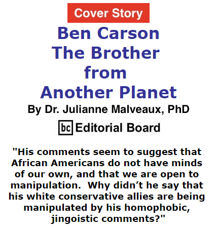 BlackCommentator.com October 08, 2015 - Issue 624 Cover Story: Ben Carson - The Brother from Another Planet By Dr. Julianne Malveaux, PhD, BC Editorial Board