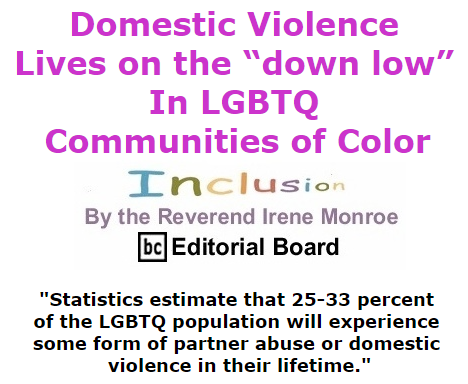 "BlackCommentator.com October 08, 2015 - Issue 624: Domestic Violence Lives On the ""down low"" in LGBTQ Communities of Color - Inclusion By The Reverend Irene Monroe, BC Editorial Board"