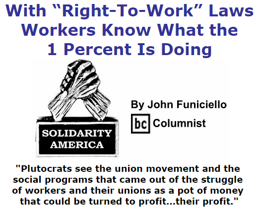 "BlackCommentator.com October 08, 2015 - Issue 624: With ""Right-To-Work"" Laws, Workers Know What The 1 Percent Is Doing - Solidarity America By John Funiciello, BC Columnist"