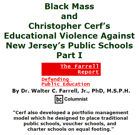 BlackCommentator.com October 08, 2015 - Issue 624: Black Mass and Christopher Cerf's Educational Violence Against New Jersey's Public Schools, Part I - The Farrell Report Defending Public Education By Dr. Walter C. Farrell, Jr., PhD, M.S.P.H., BC Columnist