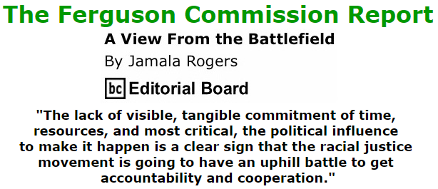 BlackCommentator.com October 08, 2015 - Issue 624: The Ferguson Commission Report - View from the Battlefield By Jamala Rogers, BC Editorial Board