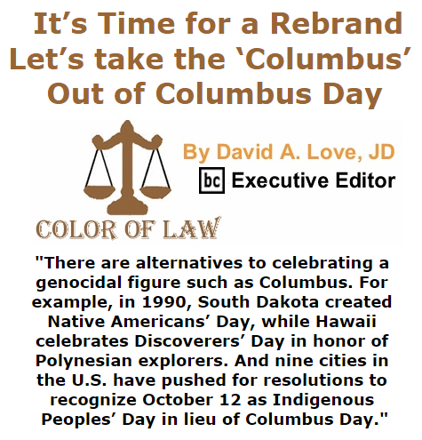 BlackCommentator.com October 15, 2015 - Issue 625: It's time for a rebrand: Let's take the 'Columbus' out of Columbus Day - Color of Law By David A. Love, JD, BC Executive Editor
