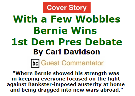 BlackCommentator.com October 15, 2015 - Issue 625 Cover Story: With a Few Wobbles Bernie wins 1st Dem Pres Debate By Carl Davidson, BC Guest Commentator