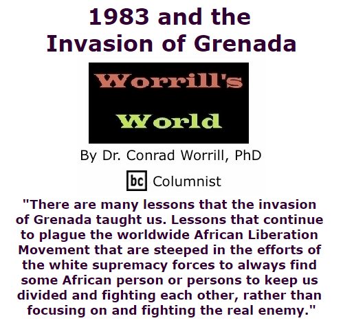 BlackCommentator.com October 15, 2015 - Issue 625: 1983 and The Invasion of Grenada - Worrill's World By Dr. Conrad W. Worrill, PhD, BC Columnist