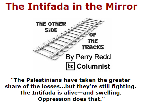 BlackCommentator.com October 22, 2015 - Issue 626: The Intifada In the Mirror - The Other Side of the Tracks By Perry Redd, BC Columnist