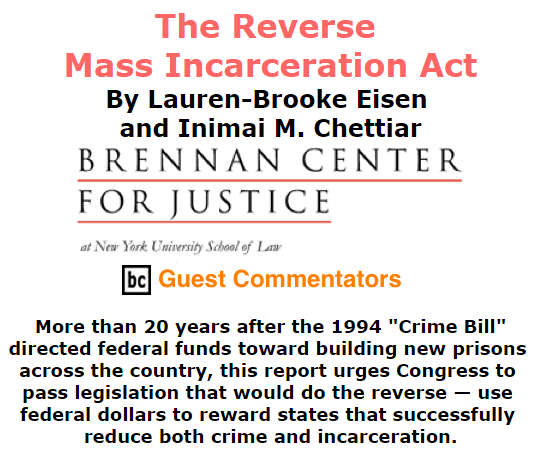 BlackCommentator.com October 22, 2015 - Issue 626: The Reverse Mass Incarceration Act By Lauren-Brooke Eisen and Inimai M. Chettiar, The Brennan Center for Justice at NYU School of Law, BC Guest Commentators