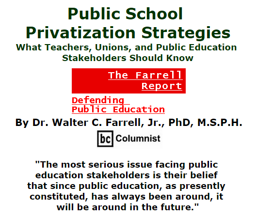 BlackCommentator.com October 22, 2015 - Issue 626: Public School Privatization Strategies: What Teachers, Unions, and Public Education Stakeholders Should Know - The Farrell Report - Defending Public Education By Dr. Walter C. Farrell, Jr., PhD, M.S.P.H., BC Columnist