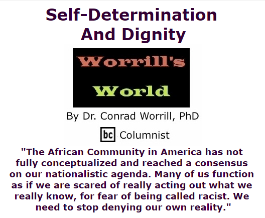 BlackCommentator.com October 22, 2015 - Issue 626: Self-Determination And Dignity - Worrill's World By Dr. Conrad W. Worrill, PhD, BC Columnist