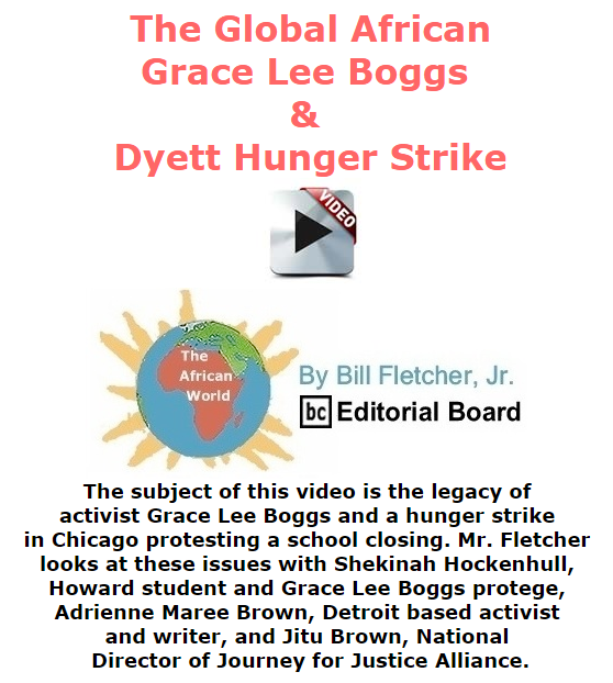 BlackCommentator.com October 29, 2015 - Issue 627: The Global African - Grace Lee Boggs & Dyett Hunger Strike - The African World By Bill Fletcher, Jr., BC Editorial Board