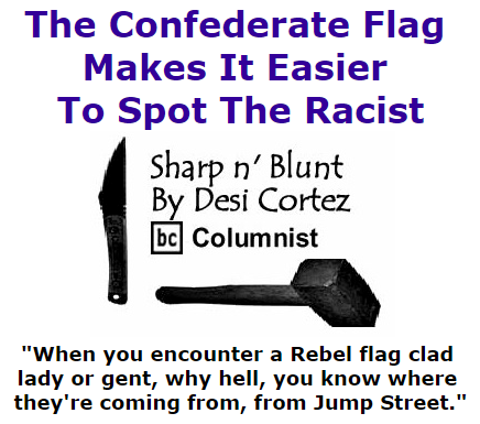 BlackCommentator.com October 29, 2015 - Issue 627: The Confederate Flag Makes It Easier To Spot The Racist - Sharp n' Blunt By Desi Cortez, BC Columnist