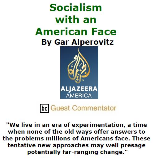 BlackCommentator.com October 29, 2015 - Issue 627: Socialism with an American Face By Gar Alperovitz, Aljazeera America, BC Guest Commentator