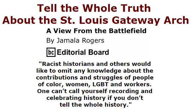 BlackCommentator.com October 29, 2015 - Issue 627: Tell the Whole Truth About the St. Louis Gateway Arch - View from the Battlefield By Jamala Rogers, BC Editorial Board