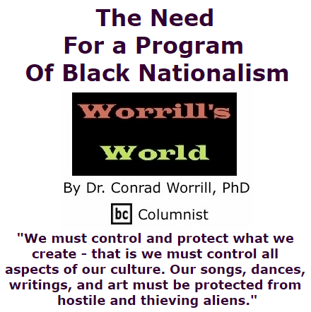 BlackCommentator.com October 29, 2015 - Issue 627: The Need For A Program Of Black Nationalism - Worrill's World By Dr. Conrad W. Worrill, PhD, BC Columnist