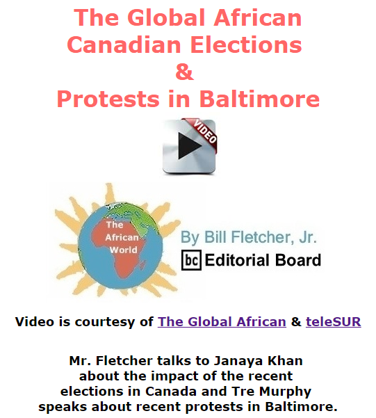 BlackCommentator.com November 05, 2015 - Issue 628: The Global African - Canadian Elections & Protests in Baltimore - The African World By Bill Fletcher, Jr.. BC Editorial Board