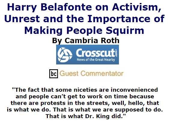BlackCommentator.com November 05, 2015 - Issue 628: Harry Belafonte on Activism, Unrest and the Importance of Making People Squirm By Cambria Roth, Crosscut, BC Guest Commentator