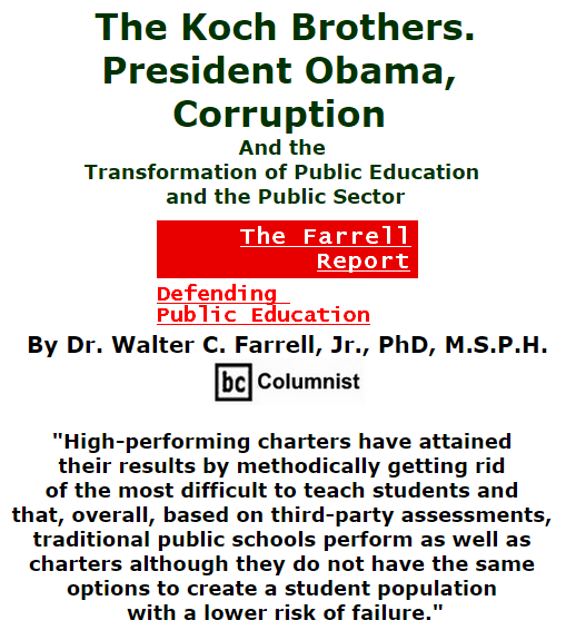 BlackCommentator.com November 05, 2015 - Issue 628: The Koch Bros., President Obama, Corruption, and the Transformation of Public Education and the Public Sector - The Farrell Report - Defending Public Education By Dr. Walter C. Farrell, Jr., PhD, M.S.P.H., BC Columnist