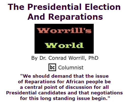 BlackCommentator.com November 05, 2015 - Issue 628: The Presidential Election And Reparations - Worrill's World By Dr. Conrad W. Worrill, PhD, BC Columnist