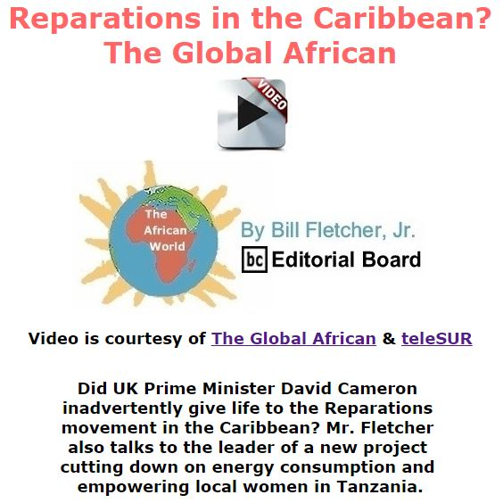 BlackCommentator.com November 12, 2015 - Issue 629: Reparations in the Caribbean? - The Global African - The African World By Bill Fletcher, Jr., BC Editorial Board