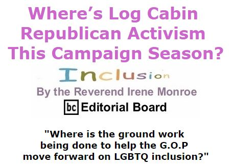 BlackCommentator.com November 12, 2015 - Issue 629: Where's Log Cabin Republican Activism This Campaign Season? - Inclusion By The Reverend Irene Monroe, BC Editorial Board