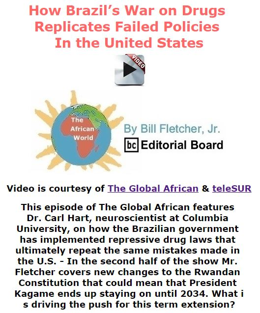 BlackCommentator.com November 19, 2015 - Issue 630: How Brazil's War on Drugs Replicates Failed Policies in the United States - The Global African - The African World By Bill Fletcher, Jr., BC Editorial Board