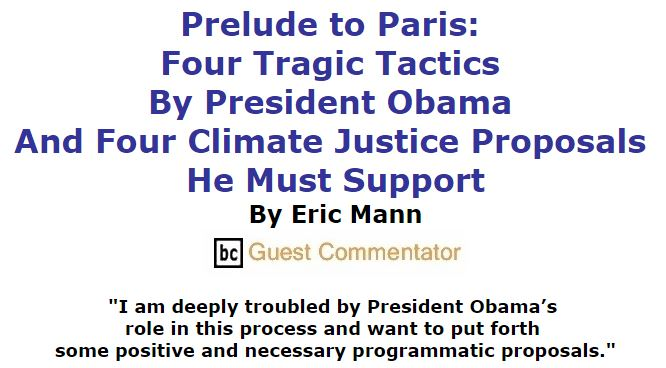 BlackCommentator.com November 19, 2015 - Issue 630: Prelude to Paris: Four Tragic Tactics by President Obama and Four Climate Justice Proposals He Must Support By Eric Mann, BC Guest Commentator
