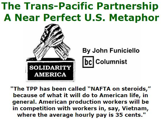 BlackCommentator.com November 19, 2015 - Issue 630: The Trans-Pacific Partnership - A Near Perfect U.S. Metaphor - Solidarity America By John Funiciello, BC Columnist