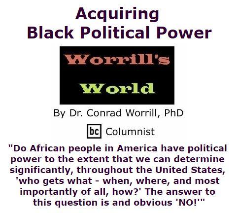 BlackCommentator.com November 19, 2015 - Issue 630: Acquiring Black Political Power - Worrill's World By Dr. Conrad W. Worrill, PhD, BC Columnist
