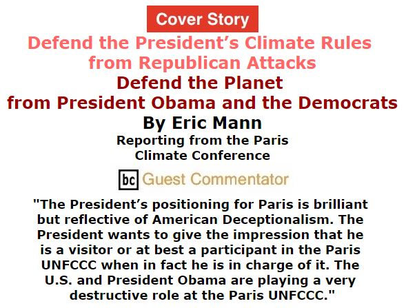 BlackCommentator.com December 03, 2015 - Issue 632 Cover Story: Defend the President's Climate Rules from Republican Attacks - Defend the Planet from President Obama and the Democrats By Eric Mann Reporting from the Paris Climate Conference, BC Guest Commentator