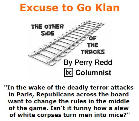 BlackCommentator.com December 03, 2015 - Issue 632: Excuse to Go Klan - The Other Side of the Tracks By Perry Redd, BC Columnist