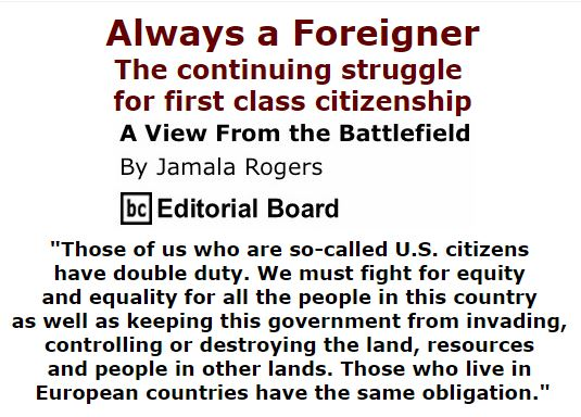 BlackCommentator.com December 03, 2015 - Issue 632: Always a Foreigner: The continuing struggle for first class citizenship - View from the Battlefield By Jamala Rogers, BC Editorial Board