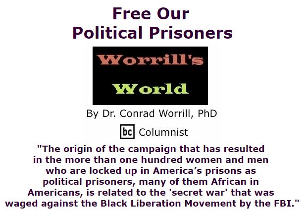BlackCommentator.com December 03, 2015 - Issue 632: Free Our Political Prisoners - Worrill's World By Dr. Conrad W. Worrill, PhD, BC Columnist