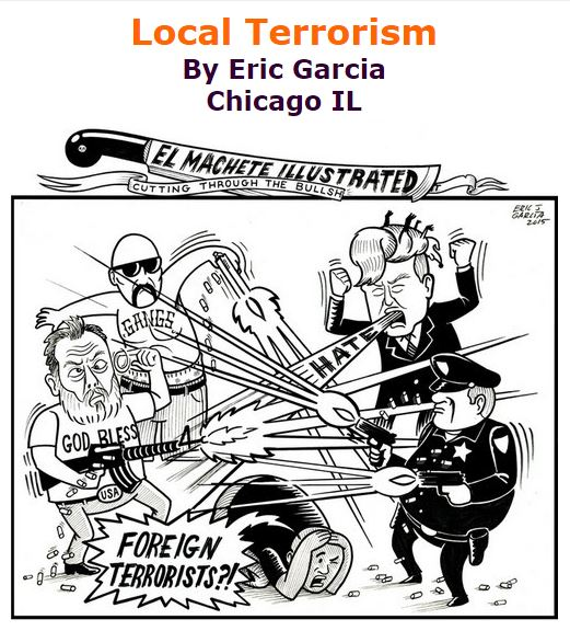 BlackCommentator.com December 10, 2015 - Issue 633: Local Terrorism - Political Cartoon By Eric Garcia, Chicago IL