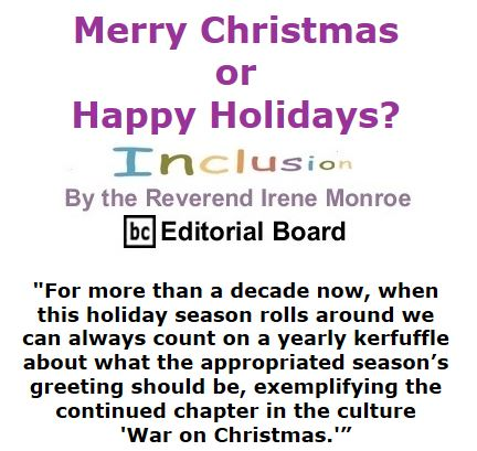 BlackCommentator.com December 10, 2015 - Issue 633: Merry Christmas or Happy Holidays? Inclusion By The Reverend Irene Monroe, BC Editorial Board