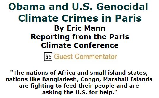 BlackCommentator.com December 10, 2015 - Issue 633: Obama and U.S. Genocidal Climate Crimes in Paris - By Eric Mann Reporting from the Paris Climate Conference, BC Guest Commentator
