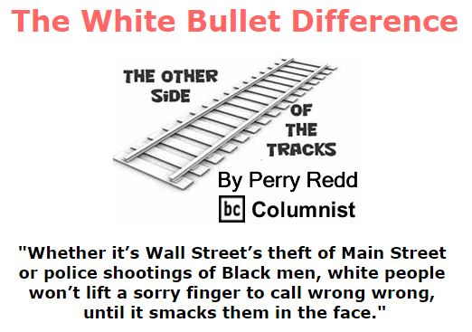 BlackCommentator.com December 10, 2015 - Issue 633: The White Bullet Difference - The Other Side of the Tracks By Perry Redd, BC Columnist