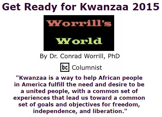 BlackCommentator.com December 10, 2015 - Issue 633: Get Ready for Kwanzaa 2015 - Worrill's World By Dr. Conrad W. Worrill, PhD, BC Columnist