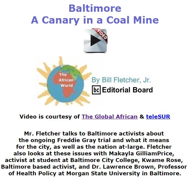 BlackCommentator.com December 17, 2015 - Issue 634: Baltimore: A Canary in a Coal Mine - The Global African - The African World By Bill Fletcher, Jr., BC Editorial Board
